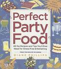 Perfect Party Food: All the Recipes and Tips You'll Ever Need for Stress-free Entertaining from the Diva of Do-ahead by Diane Phillips (Paperback, 2005)