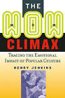 The Wow Climax: Tracing the Emotional Impact of Popular Culture by Henry Jenkins (Paperback, 2006)