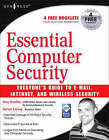 Essential Computer Security: Everyone's Guide to Email, Internet, and Wireless Security by T. Bradley (Paperback, 2006)