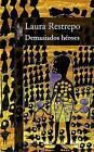 Demasiados Heroes by Laura Restrepo (Paperback / softback, 2009)