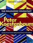 The Philosophic Consultant: Revolutionizing Organizations with Ideas by Peter Koestenbaum (Paperback, 2002)