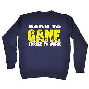 Born To Game Forced To Work SWEATSHIRT Gamer Geek Geek Top Gift birthday funny