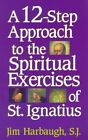 A 12-step Approach to the Spiritual Exercises of St.Ignatius by Jim S.J. Harbaugh (Paperback, 1997)
