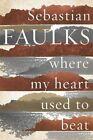 Where My Heart Used to Beat by Sebastian Faulks (Paperback, 2015)