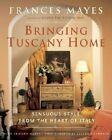 Bringing Tuscany Home: Sensuous Style from the Heart of Italy by Edward Mayes, Frances Mayes (Hardback)