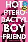 Hot Pterodactyl Boyfriend by Alan Cumyn (Paperback, 2016)