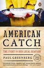 American Catch : The Fight for Our Local Seafood by Paul Greenberg (2015, Paperback)