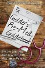 Insider's Pre-Med Guidebook: Advice from Admissions Faculty at America's Top Medical Schools by Matthew Peters, Byron Lee, Andrew Ko (Paperback / softback, 2015)