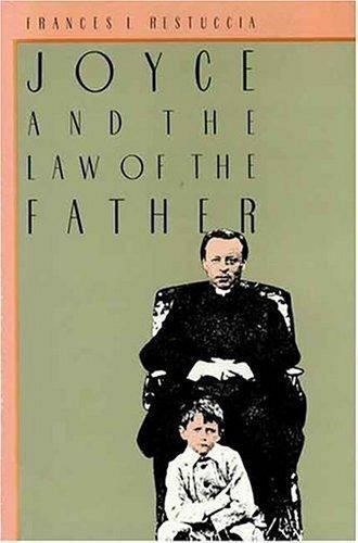 Joyce and the Law of the Father by Frances L. Restuccia