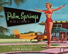 Palm Springs Holiday by Peter Moruzzi (2009, Hardcover)