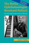 The Berlin Ophthalmologist Bernhard Pollack: Neurohistology Scholar and Devout Musician by Lazaros C Triarhou (Paperback / softback, 2011)