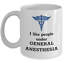 I like people under general anesthesia Funny Doctor anesthesiologist mug gift