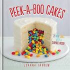 Peek-a-Boo Cakes : 28 Fun Cakes with a Surprise Inside! by Joanna Farrow (2014, Hardcover)