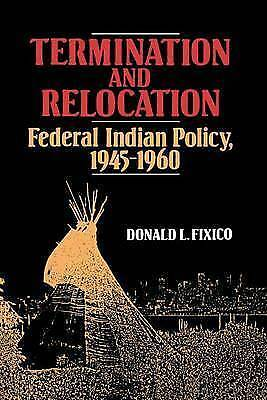 Termination and Relocation : Federal Indian Policy, 1945-1960, Paperback by F...