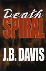 Death Spiral by J B Davis (Paperback / softback, 2000)