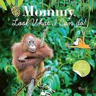 Mommy, Look What I Can Do by Dinah Mack (Board book, 2013)