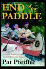 End of The Paddle Second Book in The French Frontier Series 9780595384815