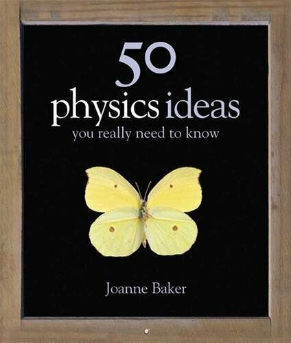 50 Physics Ideas You Really Need to Know (50 Idea... by Baker, Joanne 1847240070