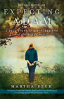 Expecting Adam: A True Story of Birth, Rebirth, and Everyday Magic by Martha Nibley Beck (Paperback / softback)