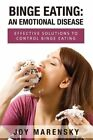 Binge Eating: An Emotional Disease: Effective Solutions to Control Binge Eating by Joy Marensky (Paperback / softback, 2013)