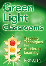 Green Light Classrooms : Teaching Techniques That Accelerate Learning by Rich...