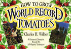 How to Grow World Record Tomatoes: A Guinness Champion Reveals His All-Organic Techniques by Charles H. Wilber (Paperback, 1998)