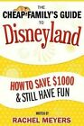 The Cheap Family's Guide to Disneyland: How to Save $1000 & Still Have Fun by Rachel Meyers (Paperback / softback, 2014)