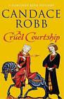 A Cruel Courtship by Candace Robb (Hardback, 2005)