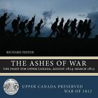 The Ashes of War: The Fight for Upper Canada, August 1814-March 1815 by Richard Feltoe (Paperback, 2014)