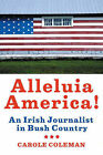 Alleluia America!: An Irish Journalist in Bush Country by Carole Coleman (Paperback, 2005)