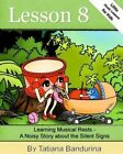 Little Music Lessons for Kids: Lesson 8 - Learning Musical Rests: A Noisy Story about the Silent Signs by Tatiana Bandurina (Paperback / softback, 2015)