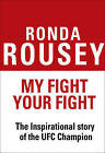 My Fight Your Fight: The Official Ronda Rousey autobiography by Ronda Rousey (Hardback, 2015)