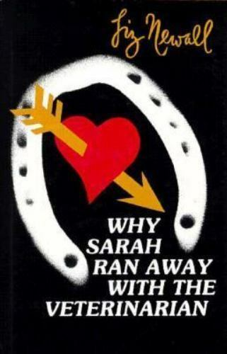 Why Sarah Ran Away with the Veterinarian by Liz Newell