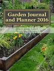 Garden Journal and Planner 2016 by Louis Gary Lamit, Thuy Dao Lamit (Paperback / softback, 2015)
