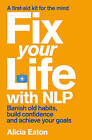 Fix Your Life with NLP by Alicia Eaton (Paperback, 2012)