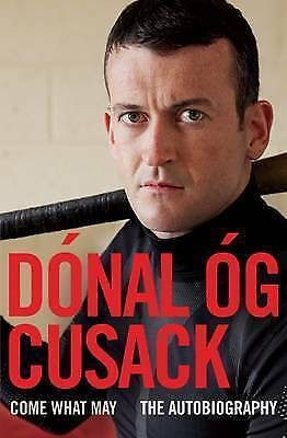 1 of 1 - Come What May: The Autobiography, Cusack, Dónal Óg, Very Good Book
