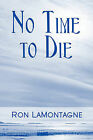 No Time to Die by Ron Lamontagne (Paperback / softback, 2009)