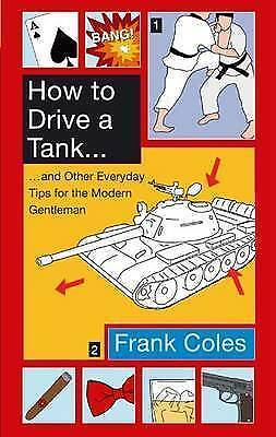 1 of 1 - How To Drive A Tank: And other everyday tips for the modern gentleman, Coles, Fr