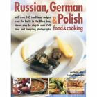 Russian, German & Polish Food & Cooking: With Over 185 Traditional Recipes from the Baltic to the Black Sea, Shown Step-by-Step in Over 750 Clear and Tempting Photographs by Hermes House (Paperback, 2014)
