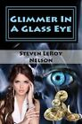 Glimmer in a Glass Eye by Steven Leroy Nelson (Paperback / softback, 2014)