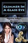 Glimmer in a Glass Eye by Steven Leroy Nelson (Paperback / softback, 2014)
