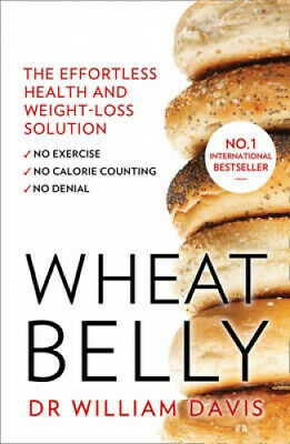 Wheat Belly The Effortless Health And Weight Loss Solution No Exercise No Ebay