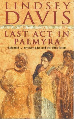 Last Act in Palmyra By Lindsey Davis. 9780099831808