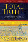 Total Truth: Liberating Christianity from Its Cultural Captivity (Study Guide Ed
