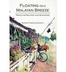 Floating on a Malayan Breeze: Travels in Malaysia and Singapore by Sudhir Thomas Vadaketh (Paperback, 2012)