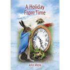 A Holiday from Time by John Mero (Hardback, 2014)