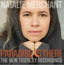 NATALIE MERCHANT - PARADISE IS THERE: THE NEW TIGERLILY RECORDINGS [SLIPCASE] NE