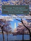 George Washington's Monumental Presidential Trivia Challenge: More Than 500 Questions about the 44 U.S. Presidents from Washington to Obama by Jonathan Ozanne (Paperback / softback, 2014)