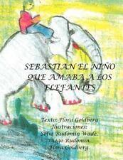 Sebasti�n el ni�o Que Amaba a Los Elefantes by Flora Goldberg (2012, Paperback)