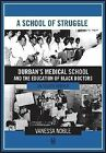 A School of Struggle: Durban's Medical School and the Education of Black Doctors in South Africa by Vanessa Noble (Paperback, 2013)